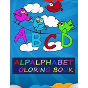My First Alphabet Coloring Book: An Early Learning Activity Book for Toddlers and Preschool Kids to Learn the English Alphabet Letters from A to Z/Nadiya Zabolotnaya