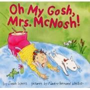 Oh My Gosh, Mrs. McNosh, Hardcover/Sarah Weeks