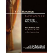 The Sacred Romance Workbook and Journal: Your Personal Guide for Drawing Closer to the Heart of God, Paperback/John Eldredge