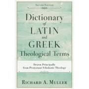 Dictionary of Latin and Greek Theological Terms: Drawn Principally from Protestant Scholastic Theology, Paperback