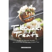 Takoyaki Treats: 25 Special Takoyaki Recipes you would Feel All the Way to your Toes, Paperback/Sophia Freeman