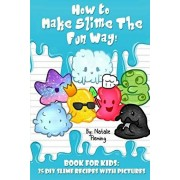 How to Make Slime the Fun Way!: Book for Kids:25 DIY Slime Recipes with Pictures, Paperback/Natalie Fleming