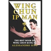 IP Man Wing Chun - The Best Book on Wing Chun Kung Fu - English Edition - 2018 * New*: The Most Powerful Style of Kung Fu Practiced by IP Man and Bruc, Paperback/Alessandro Sivo