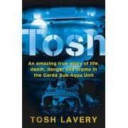 Tosh. An Amazing True Story Of Life, Death, Danger And Drama In The Garda Sub-Aqua Unit, Paperback/Tosh Lavery