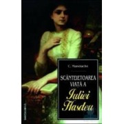 Scanteietoarea viata a Iuliei Hasdeu - C. Manolache