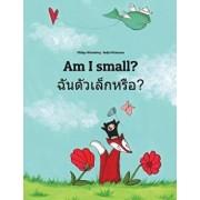 Am I Small? Chan Taw Lek Hrux?: Children's Picture Book English-Thai (Bilingual Edition), Paperback/Philipp Winterberg