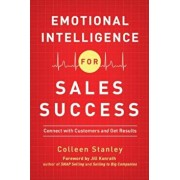Emotional Intelligence for Sales Success: Connect with Customers and Get Results, Paperback/Colleen Stanley