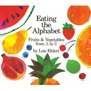 Eating the Alphabet: Fruits & Vegetables from A to Z Lap-Sized Board Book, Hardcover/Lois Ehlert