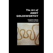 The Art of Andy Goldsworthy: Complete Works: Special Edition/William Malpas