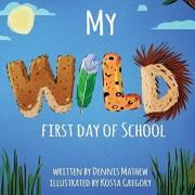 My WILD First Day of School, Paperback/Dennis Mathew