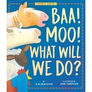 Baa! Moo! What Will We Do?, Hardcover/A. H. Benjamin