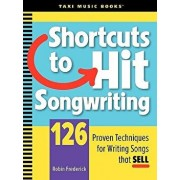 Shortcuts to Hit Songwriting: 126 Proven Techniques for Writing Songs That Sell, Paperback/Robin Frederick