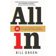 All in: 101 Real Life Business Lessons for Emerging Entrepreneurs, Hardcover/Bill Green