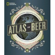 National Geographic Atlas of Beer: A Globe-Trotting Journey Through the World of Beer, Hardcover