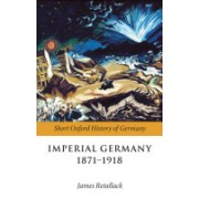 Imperial Germany 1871-1918 (Retallack James (Professor of History and German Studies University of Toronto))(Paperback) (9780199204878)