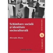 Schimbare sociala si identitate socioculturala/Horatiu Rusu