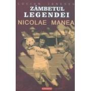 Zambetul legendei Nicoale Manea - Lucian Ionescu