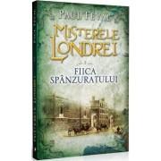 Misterele Londrei, Fiica spanzuratului, Vol. 2/Paul Feval