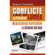 Cartea Conflicte care au schimbat lumea. De la Razboaiele Napoleoniene la Razboiul din Irak, Vol 2/Rodney Castleden