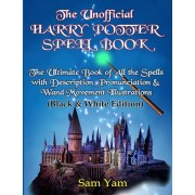 The Unofficial Harry Potter Spell Book: The Ultimate Book of All the Spells with Description, Pronunciation & Wand Movement Illustrations (Black & Whi, Paperback/Sam Yam