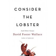 Consider the Lobster: And Other Essays, Hardcover/David Foster Wallace