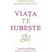 Viata Te Iubeste - Louise Hay Robert Holden
