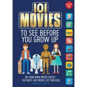 101 Movies to See Before You Grow Up: Be Your Own Movie Critic--The Must-See Movie List for Kids, Paperback