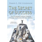 Secret of Success. The Link between American Prosperity Theology and Business Self-Help Literature, Paperback/Dawn L. Hutchinson