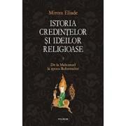 Istoria credintelor si ideilor religioase. Vol. III: De la Mahomed la epoca Reformelor/Mircea Eliade