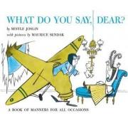 What Do You Say, Dear? by Joslin Sesyle