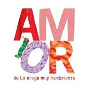 Amor de la Oruga Muy Hambrienta, Hardcover/Eric Carle