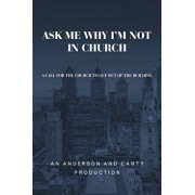 Ask Me Why I'm Not In Church: A Call for the Church to Get out of the Building, Paperback/An Anderson and Canty Production
