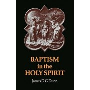 Baptism in the Holy Spirit: A Re-Examination of the New Testament on the Gift of the Spirit, Paperback/James D. G. Dunn