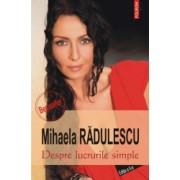 Despre lucrurile simple - Editia a II-a - Mihaela Radulescu