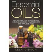 Essential Oils: The Young Living Book Guide of Natural Remedies for Beginners for Pets, for Dogs, Paperback/Lela Gibson