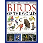 The Complete Illustrated Encyclopedia of Birds of the World: A Detailed Visual Reference Guide to 1600 Birds and Their Habitats, Shown in More Than 18, Hardcover/David Alderton