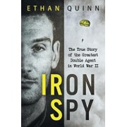 Iron Spy: The True Story of the Greatest Double Agent in World War II, Paperback/Ethan Quinn