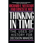 Thinking in Time: The Uses of History for Decision Makers, Paperback/Richard E. Neustadt