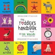 The Toddler's Handbook: Bilingual (English / Italian) (Inglese / Italiano) Numbers, Colors, Shapes, Sizes, ABC Animals, Opposites, and Sounds,, Paperback/Dayna Martin