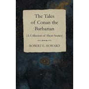 The Tales of Conan the Barbarian (A Collection of Short Stories), Paperback/Robert E. Howard