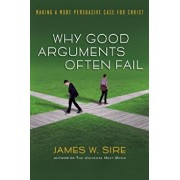 Why Good Arguments Often Fail: Making a More Persuasive Case for Christ, Paperback/James W. Sire