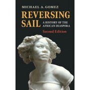 Reversing Sail: A History of the African Diaspora, Paperback/Michael A. Gomez