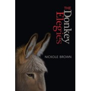 The Donkey Elegies: An Essay in Poems, Paperback/Nickole Brown