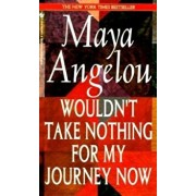 Wouldn't Take Nothing for My Journey Now, Paperback/Maya Angelou