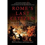 Rome's Last Citizen: The Life and Legacy of Cato, Mortal Enemy of Caesar, Paperback/Rob Goodman