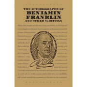 The Autobiography of Benjamin Franklin and Other Writings, Paperback