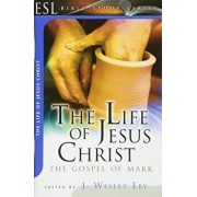The Life of Jesus Christ: The Gospel of Mark, Paperback/J. Wesley Eby