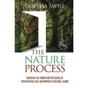 The Nature Process (2nd Edition): Discover the Power and Potential of Your Natural Self and Improve Your Well-Being