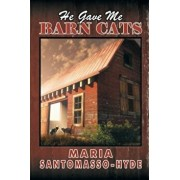 He Gave Me Barn Cats, Paperback/Maria Santomasso-Hyde