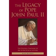 The Legacy of Pope John Paul II: The Central Teaching of His 14 Encyclical Letters, Paperback/Alan Shreck